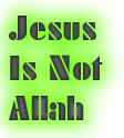 Jesus<br /> Is Not Allah