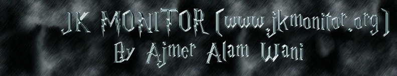 JK MONITOR (www.jkmonitor.org)           By Ajmer Alam Wani