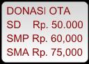 DONASI OTA SD    Rp. 50.000 SMP Rp. 60,000 SMA Rp. 75,000
