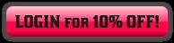 LOGIN for 10% OFF!