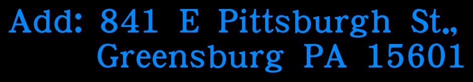 Add: 841 E Pittsburgh St.,       Greensburg PA 15601