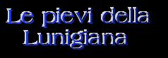 Le pievi della    Lunigiana