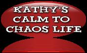 Kathy's Calm to Chaos life
