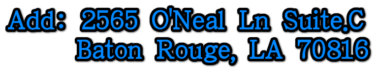 AddFF1A;2565 O'Neal Ln Suite.C       Baton Rouge, LA 70816