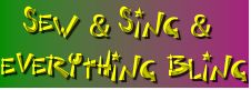 Sew & Sing &  Everything Bling