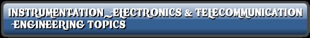INSTRUMENTATION_ELECTRONICS & TELECOMMUNICATION   ENGINEERING TOPICS