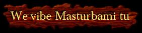 We-vibe Masturbami tu