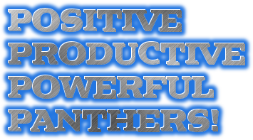 POSITIVE  PRODUCTIVE  POWERFUL PANTHERS!