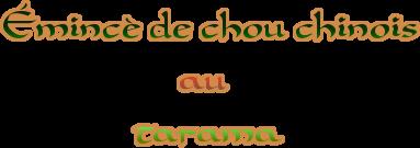 Émincé de chou chinois                      au                 tarama
