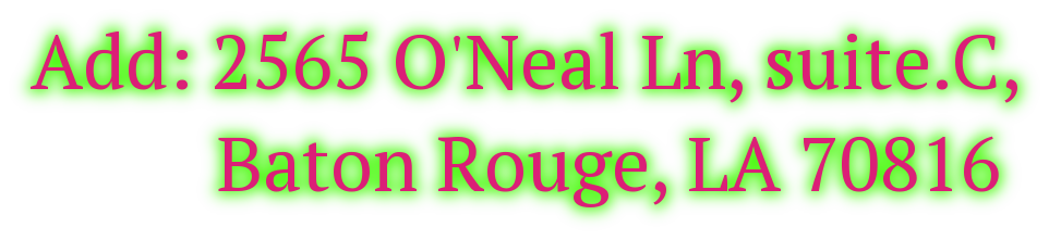 Add: 2565 O'Neal Ln, suite.C,           Baton Rouge, LA 70816