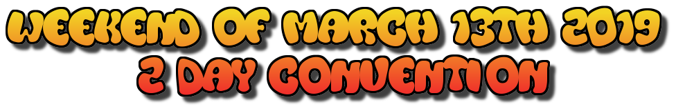 Weekend of March 13th 2019          2 Day Convention