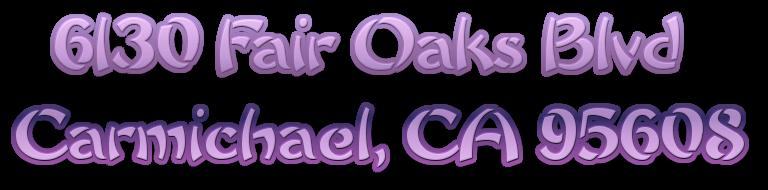 6130 Fair Oaks BlvdCarmichael, CA 95608