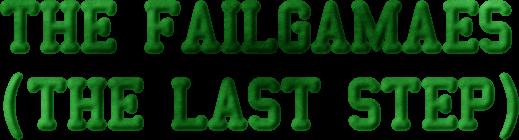 THE FAILGAMAES<br />(THE LAST STEP)