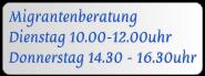 Migrantenberatung Dienstag 10.00-12.00uhr Donnerstag 14.30 - 16.30uhr
