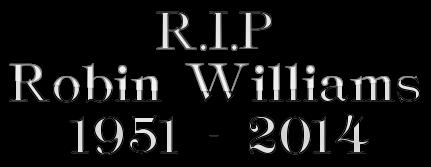 R.I.P   Robin Williams       1951 - 2014