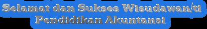 Selamat dan Sukses Wisudawan/ti             Pendidikan Akuntansi