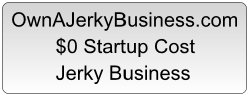 OwnAJerkyBusiness.com         $0 Startup Cost          Jerky Business