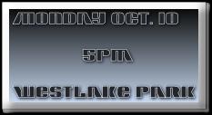Monday Oct. 10                              5pm Westlake Park