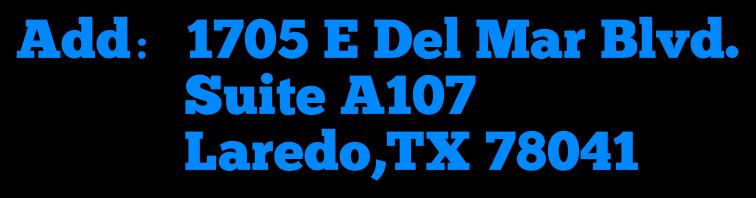 AddFF1A;1705 E Del Mar Blvd.              Suite A107              Laredo,TX 78041