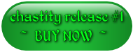 chastity release #1 ~ BUY NOW ~