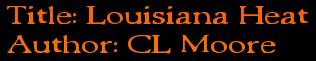 Title: Louisiana Heat Author: CL Moore