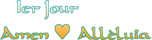 1er Jour<br />Amen ♥ Alléluia