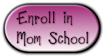 Enroll in  Mom School