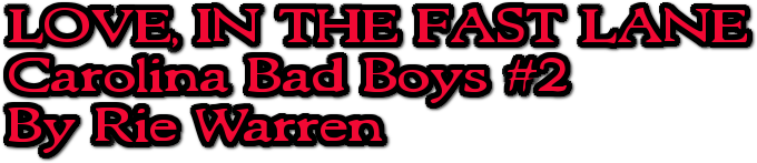 LOVE, IN THE FAST LANE Carolina Bad Boys #2 By Rie Warren