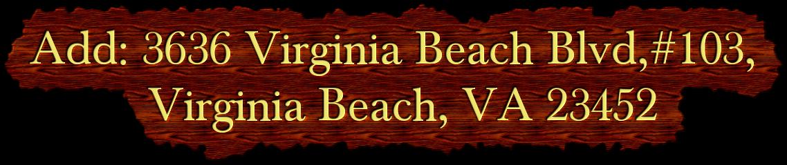 Add: 3636 Virginia Beach Blvd,#103,          Virginia Beach, VA 23452