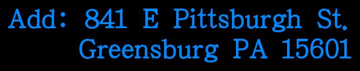 AddFF1A;841 E Pittsburgh St.      Greensburg PA 15601