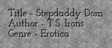 Title - Stepdaddy Dom Author - T.S. Irons Genre - Erotica