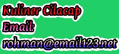 Kuliner Cilacap Email: rohman@email123.net