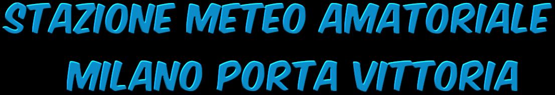 STAZIONE METEO AMATORIALE      MILANO PORTA VITTORIA