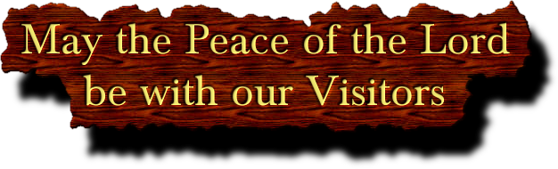 May the Peace of the Lord      be with our Visitors