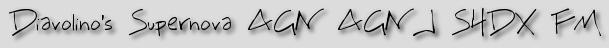 Diavolino's Supernova AGN AGNJ SHDX FM