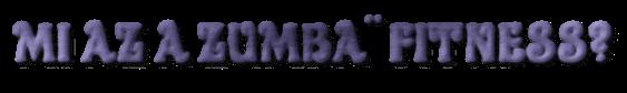 Mi az a Zumba® Fitness?
