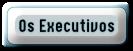 Os Executivos