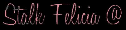 Stalk Felicia @