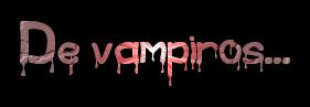 De vampiros...