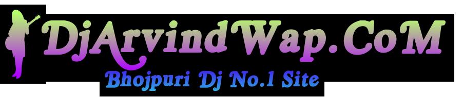 DjArvindWap.CoM  C  Bhojpuri Dj No.1 Site