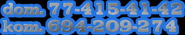 dom. 77-415-41-42<br /> kom. 694-209-274