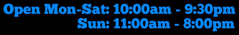 Open Mon-Sat: 10:00am - 9:30pm                     Sun: 11:00am - 8:00pm