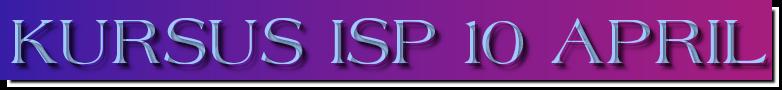 KURSUS ISP 10 APRIL