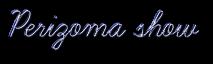 Perizoma show