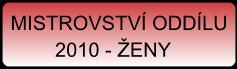 MISTROVSTVÍ ODDÍLU 2010 - ŽENY