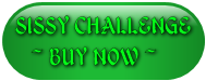 SISSY CHALLENGE ~ BUY NOW ~