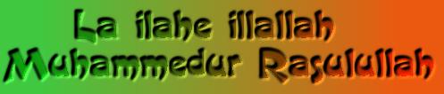 La ilahe illallah Muhammedur Rasulullah