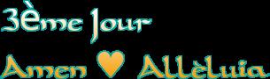 3ème Jour<br />Amen ♥ Alléluia