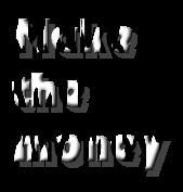 Make  the  money