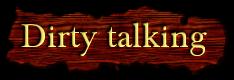 Dirty talking